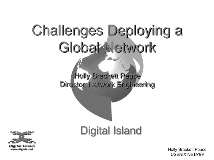 Challenges Deploying a Global Network