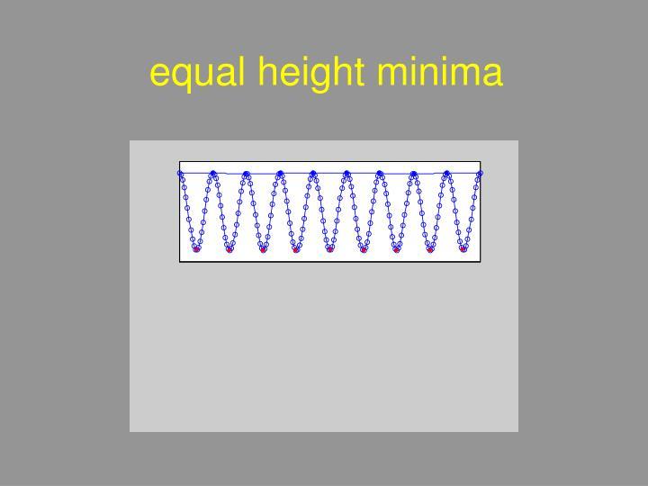 equal height minima