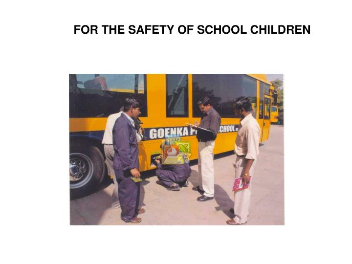 FOR THE SAFETY OF SCHOOL CHILDREN