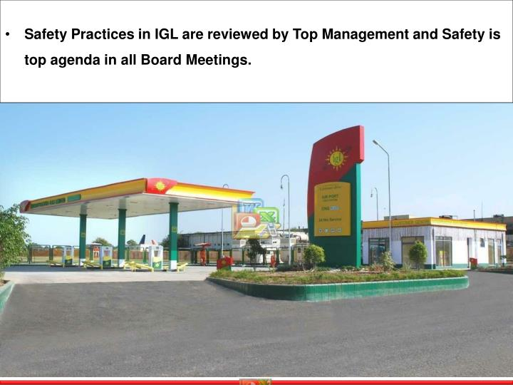 Safety Practices in IGL are reviewed by Top Management and Safety is top agenda in all Board Meetings.