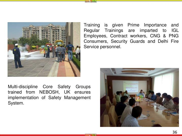 Training is given Prime Importance and Regular Trainings are imparted to IGL Employees, Contract workers, CNG & PNG Consumers, Security Guards and Delhi Fire Service personnel.