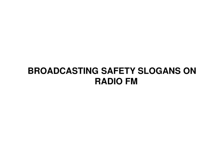 BROADCASTING SAFETY SLOGANS ON RADIO FM