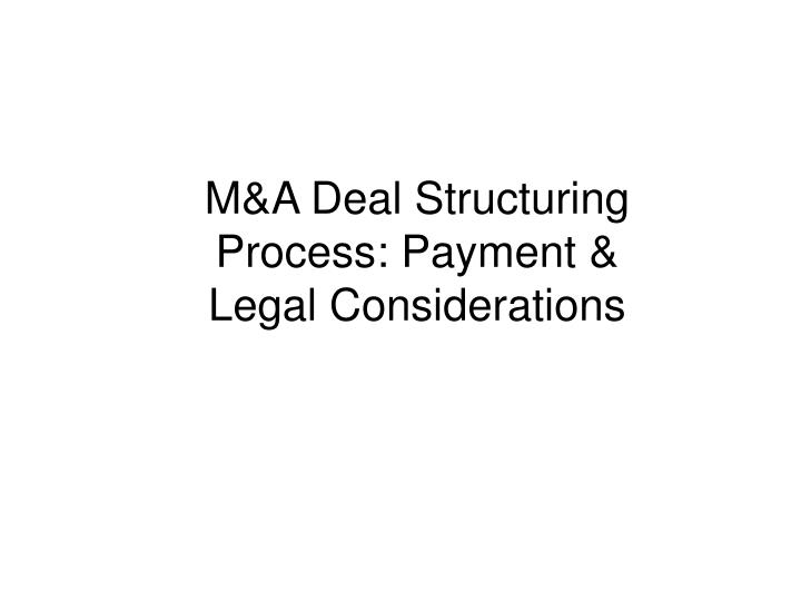 M a deal structuring process payment legal considerations