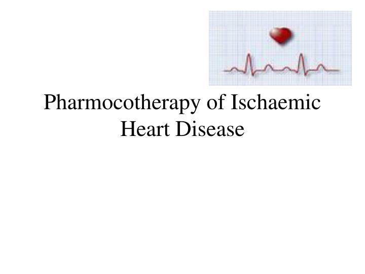 Pharmocotherapy of ischaemic heart disease