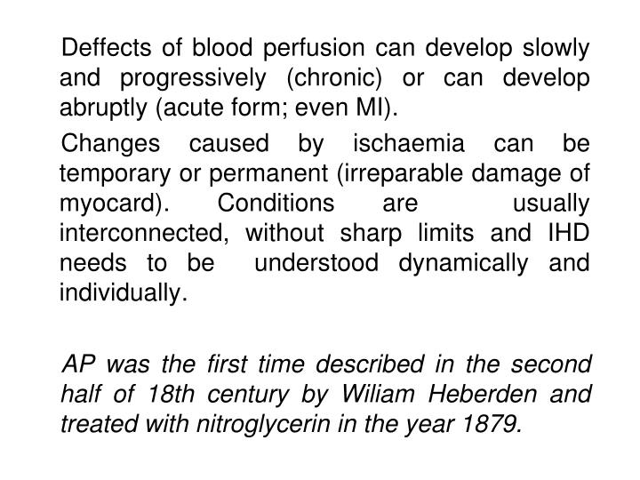 Deffects of blood perfusion can develop slowly and progressively (chronic) or can develop abruptly (acute form; even MI).