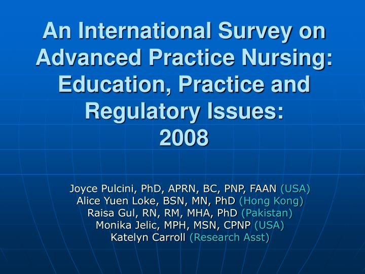 An international survey on advanced practice nursing education practice and regulatory issues 2008