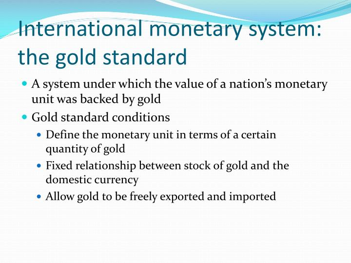 the gold standard as a monetary system In 1973, the united states officially ended its adherence to the gold standard  if,  however, one considers the gold standard as a monetary system in which the.