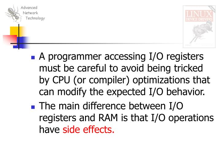 A programmer accessing I/O registers must be careful to avoid being tricked by CPU (or compiler) optimizations that can modify the expected I/O behavior.