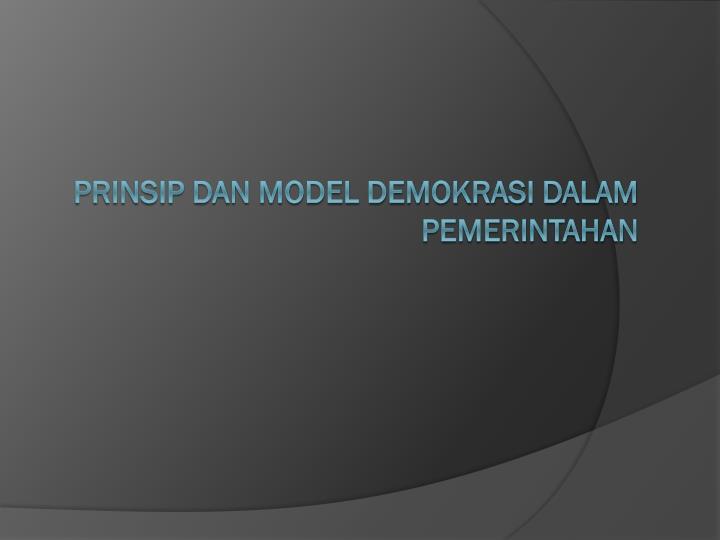 PRINSIP DAN MODEL DEMOKRASI DALAM PEMERINTAHAN