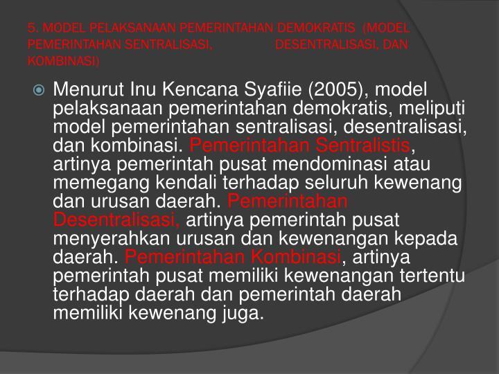 5. MODEL PELAKSANAAN PEMERINTAHAN DEMOKRATIS  (MODEL PEMERINTAHAN SENTRALISASI,                  DESENTRALISASI, DAN KOMBINASI)