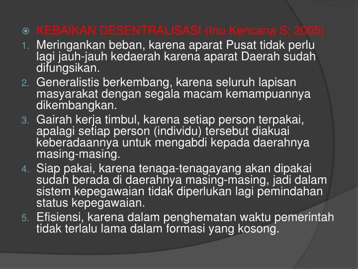 KEBAIKAN DESENTRALISASI (Inu Kencana S; 2005)