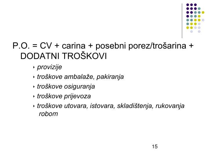 P.O. = CV + carina + posebni porez/trošarina + DODATNI TROŠKOVI