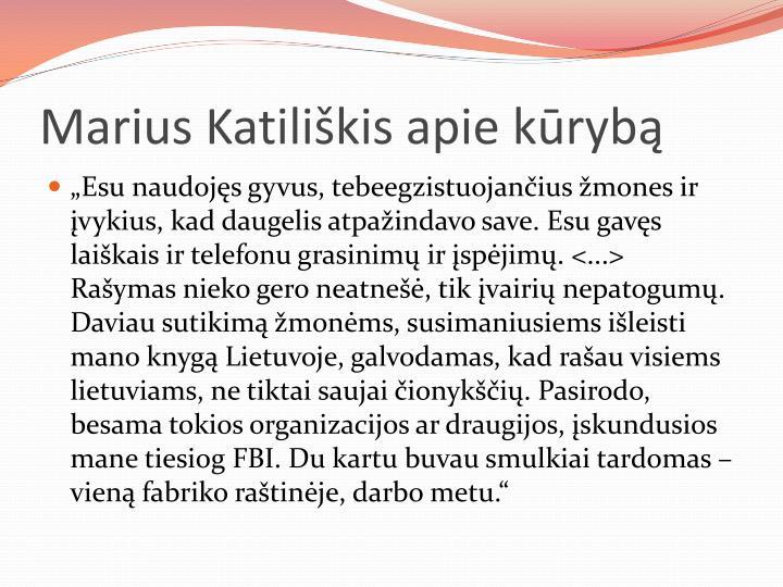 Marius Katiliškis apie kūrybą