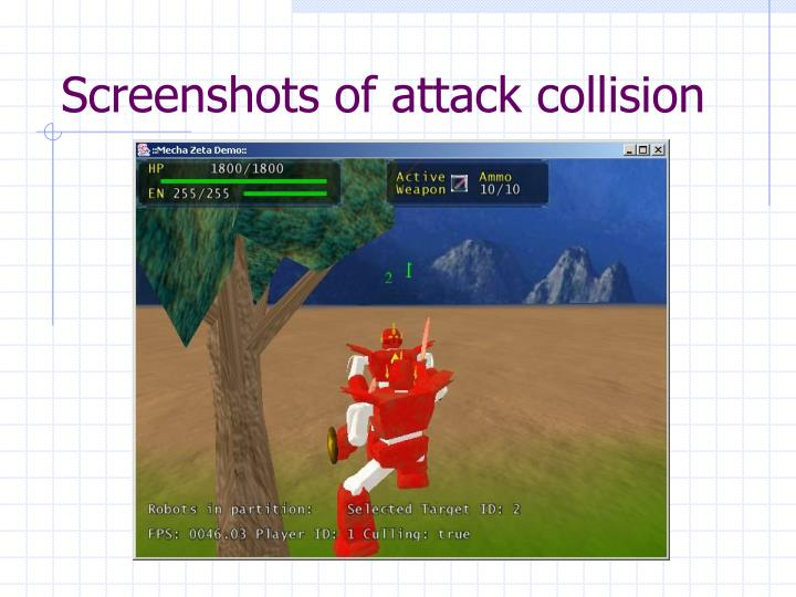 Screenshots of attack collision