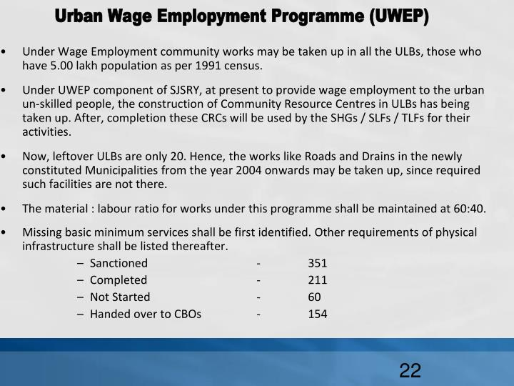 Under Wage Employment community works may be taken up in all the ULBs, those who have 5.00 lakh population as per 1991 census.