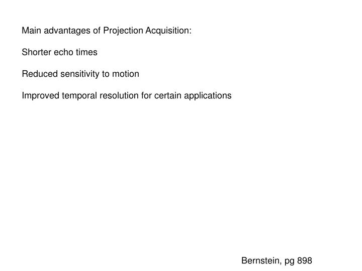 Main advantages of Projection Acquisition: