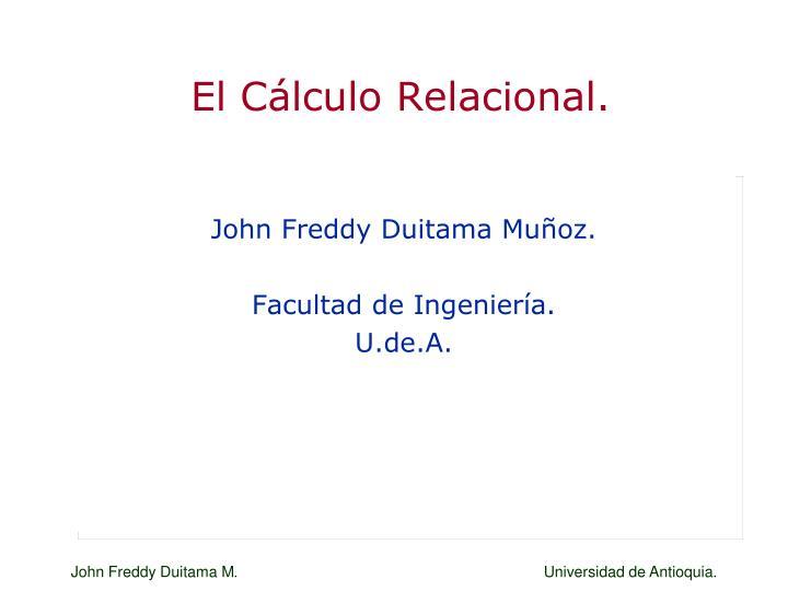 El Cálculo Relacional.
