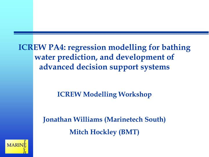 ICREW PA4: regression modelling for bathing water prediction, and development of advanced decision s...