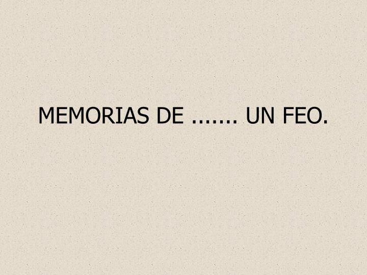 MEMORIAS DE ....... UN FEO.
