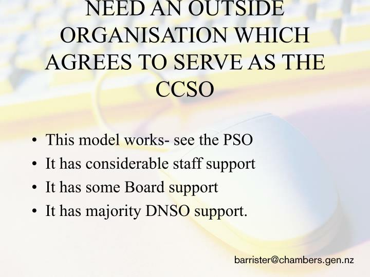 NEED AN OUTSIDE ORGANISATION WHICH AGREES TO SERVE AS THE CCSO