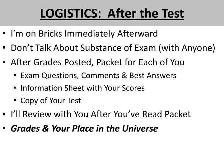 LOGISTICS:  After the Test
