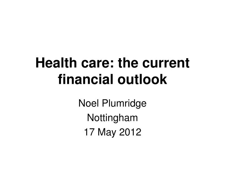 Health care: the current financial outlook