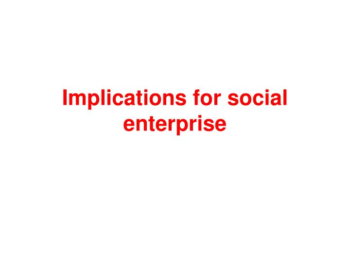 Implications for social enterprise