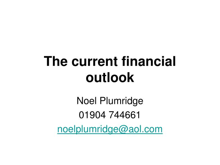 The current financial outlook