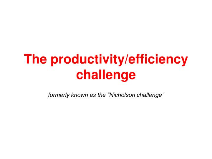 The productivity/efficiency challenge