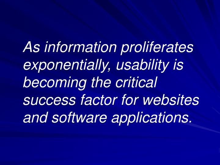 As information proliferates exponentially, usability is becoming the critical success factor for websites and software applications.
