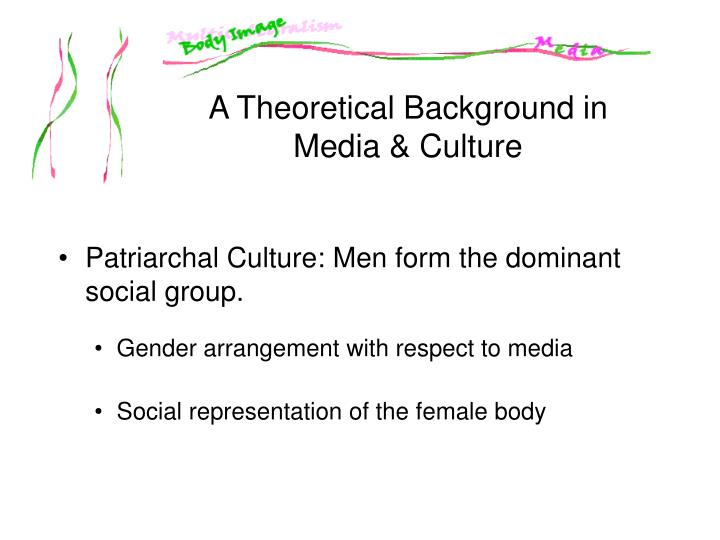 Patriarchal Culture: Men form the dominant social group.