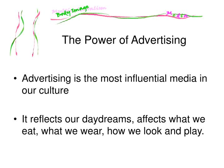 Advertising is the most influential media in our culture