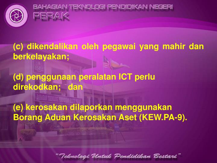 (c) dikendalikan oleh pegawai yang mahir dan berkelayakan;