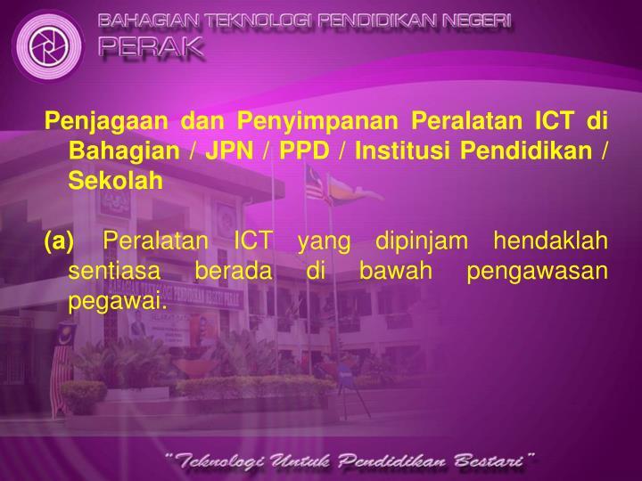 Penjagaan dan Penyimpanan Peralatan ICT di Bahagian / JPN / PPD / Institusi Pendidikan / Sekolah