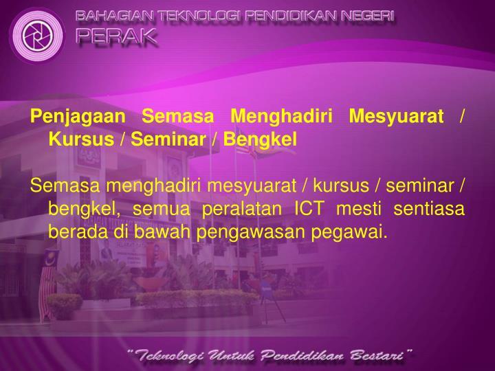 Penjagaan Semasa Menghadiri Mesyuarat / Kursus / Seminar / Bengkel