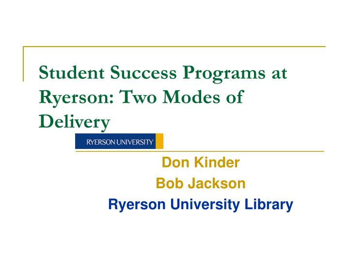 Student success programs at ryerson two modes of delivery