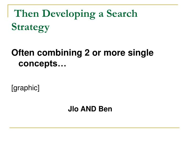 Then Developing a Search Strategy