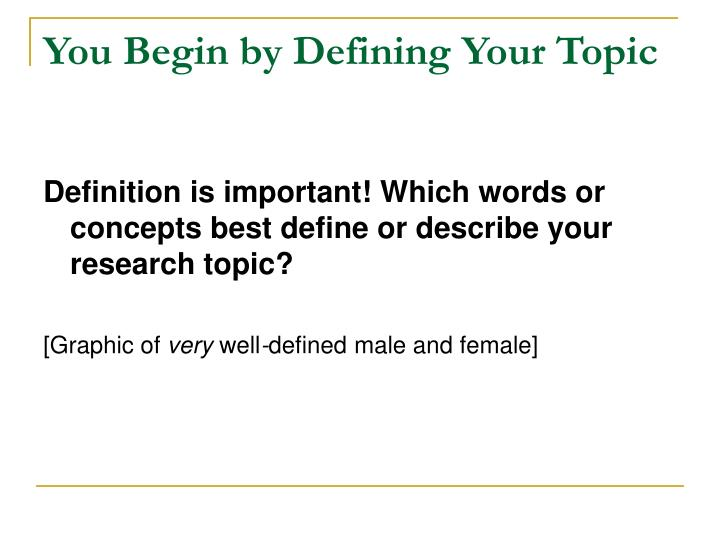 You Begin by Defining Your Topic