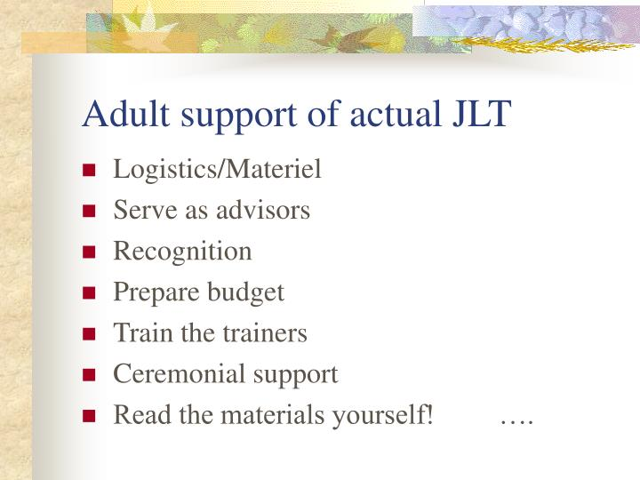 Adult support of actual JLT