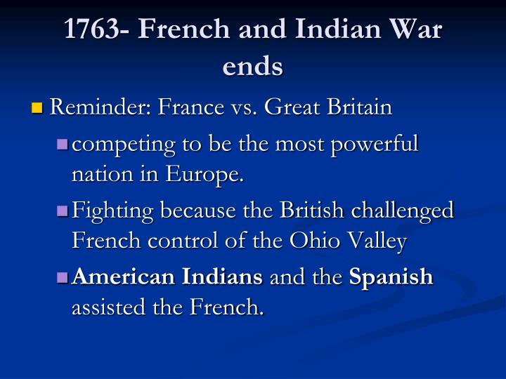 1763- French and Indian War ends