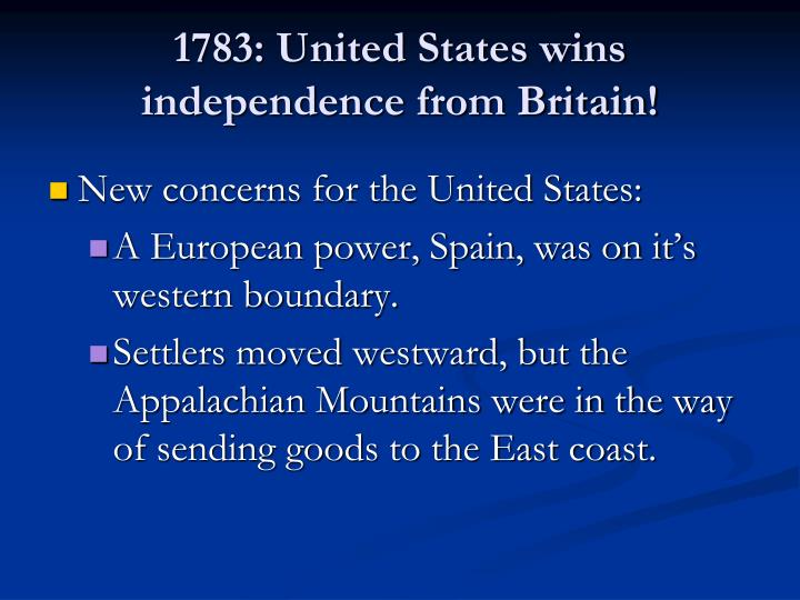 1783: United States wins independence from Britain!