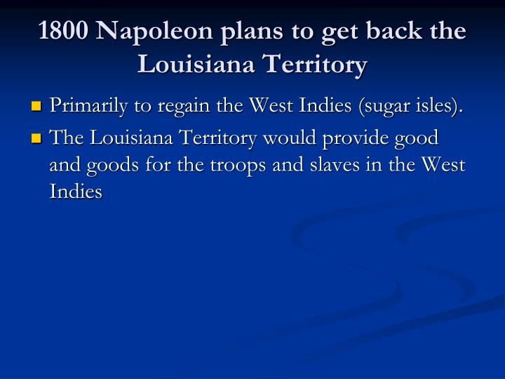 1800 Napoleon plans to get back the Louisiana Territory