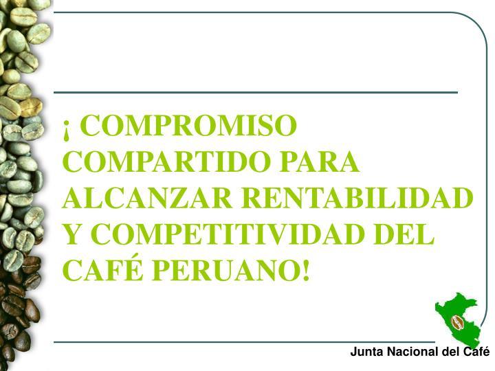 ¡ COMPROMISO COMPARTIDO PARA ALCANZAR RENTABILIDAD Y COMPETITIVIDAD DEL CAFÉ PERUANO!