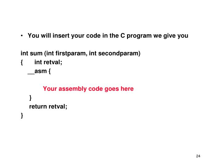 You will insert your code in the C program we give you