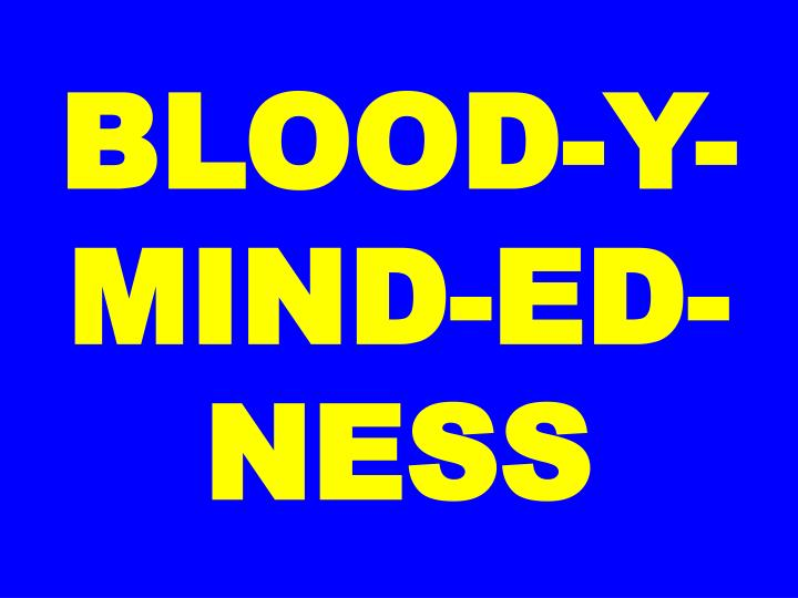 BLOOD-Y-MIND-ED-NESS