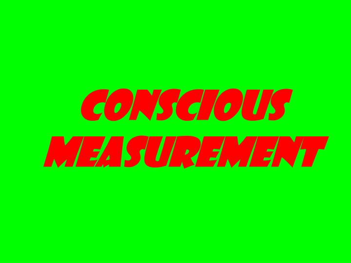 Conscious measurement