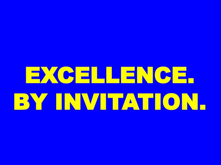 EXCELLENCE. BY INVITATION.