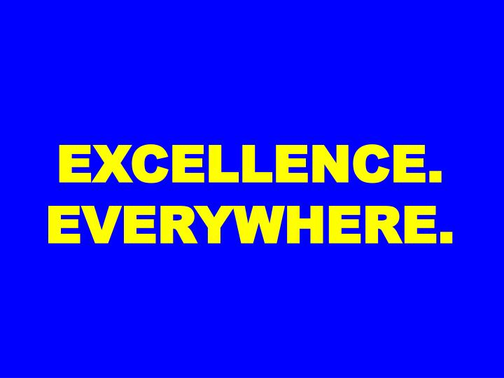 EXCELLENCE. EVERYWHERE.