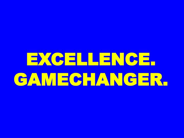 EXCELLENCE. GAMECHANGER.
