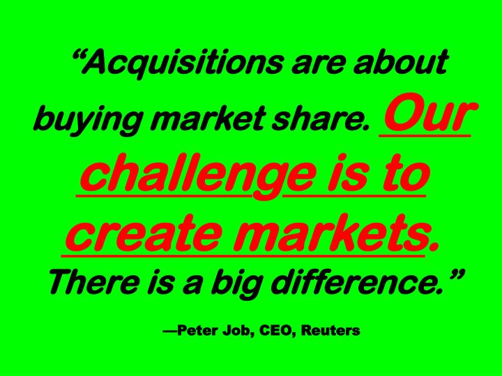 Acquisitions are about buying market share.